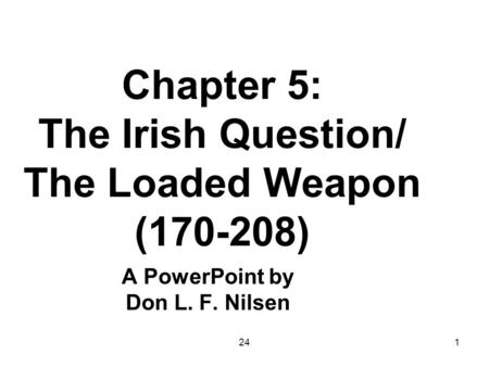 241 Chapter 5: The Irish Question/ The Loaded Weapon (170-208) A PowerPoint by Don L. F. Nilsen.