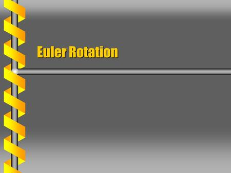 Euler Rotation. Angular Momentum  The angular momentum J is defined in terms of the inertia tensor and angular velocity. All rotations included  The.