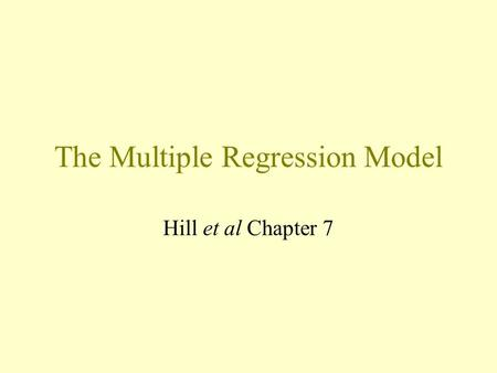The Multiple Regression Model Hill et al Chapter 7.