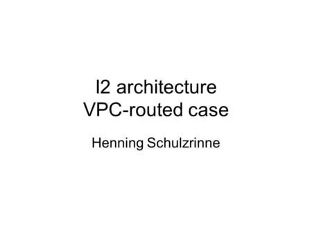 I2 architecture VPC-routed case Henning Schulzrinne.