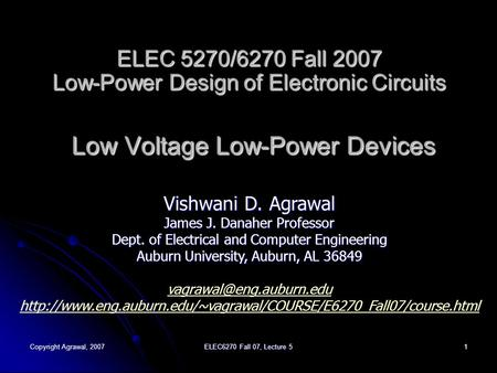 Copyright Agrawal, 2007 ELEC6270 Fall 07, Lecture 5 1 ELEC 5270/6270 Fall 2007 Low-Power Design of Electronic Circuits Low Voltage Low-Power Devices Vishwani.