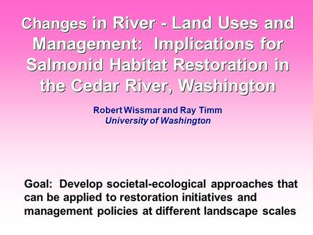 Changes in River - Land Uses and Management: Implications for Salmonid Habitat Restoration in the Cedar River, Washington Changes in River - Land Uses.