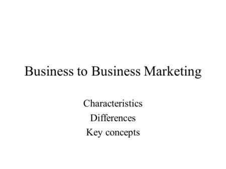 Business to Business Marketing Characteristics Differences Key concepts.