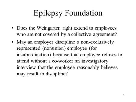 1 Epilepsy Foundation Does the Weingarten right extend to employees who are not covered by a collective agreement? May an employer discipline a non-exclusively.