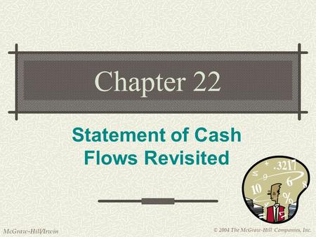 © 2004 The McGraw-Hill Companies, Inc. McGraw-Hill/Irwin Chapter 22 Statement of Cash Flows Revisited.