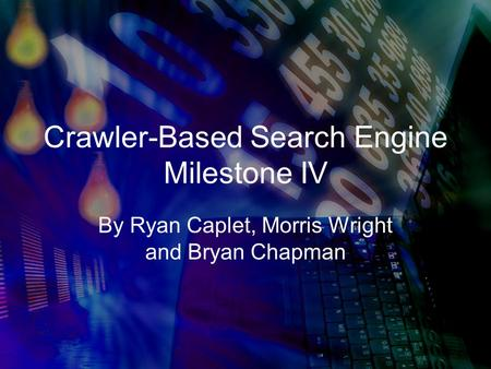 Crawler-Based Search Engine Milestone IV By Ryan Caplet, Morris Wright and Bryan Chapman.