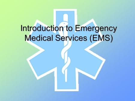 Introduction to Emergency Medical Services (EMS).