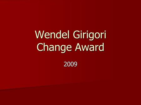 Wendel Girigori Change Award 2009. Previous winners of WGCA 1997New ALM 1997New ALM 1998Minister of Telecommunication 1998Minister of Telecommunication.