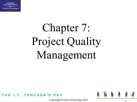 Copyright Course Technology 2001 1 Chapter 7: Project Quality Management.