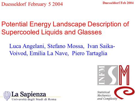 Duesseldorf Feb 2004 Duesseldorf February 5 2004 Potential Energy Landscape Description of Supercooled Liquids and Glasses Luca Angelani, Stefano Mossa,