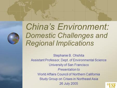 China's Environment: Domestic Challenges and Regional Implications Stephanie B. Ohshita Assistant Professor, Dept. of Environmental Science University.