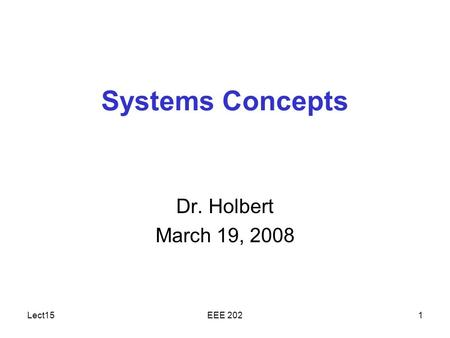 Lect15EEE 2021 Systems Concepts Dr. Holbert March 19, 2008.
