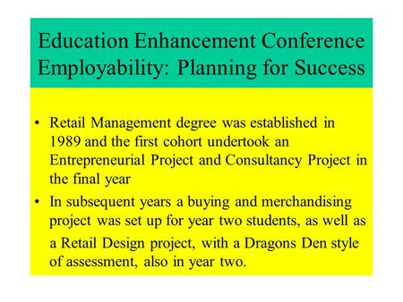 Education Enhancement Conference Employability: Planning for Success Retail Management degree was established in 1989 and the first cohort undertook an.