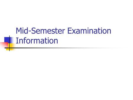 Mid-Semester Examination Information. When:Friday, March 6, 2009 Coverage: Chapters 1 - 7 Format: Part A: multiple choice (20 points) Part B: 4 short.