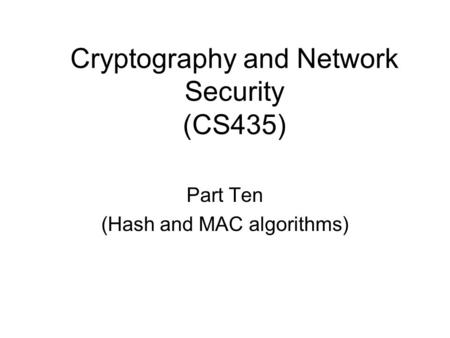 Cryptography and Network Security (CS435) Part Ten (Hash and MAC algorithms)
