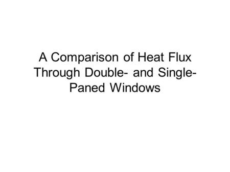 A Comparison of Heat Flux Through Double- and Single- Paned Windows.