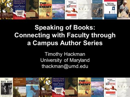 Speaking of Books: Connecting with Faculty through a Campus Author Series Speaking of Books: Connecting with Faculty through a Campus Author Series Timothy.