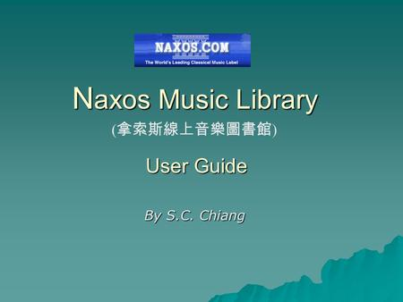 N axos Music Library By S.C. Chiang User Guide ( 拿索斯線上音樂圖書館 )