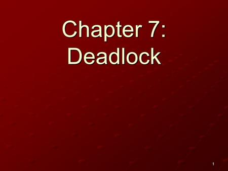 1 Chapter 7: Deadlock. 2 The Deadlock Problem System Model Deadlock Characterization Methods for Handling Deadlocks Deadlock Prevention Deadlock Avoidance.