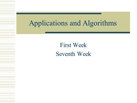 Applications and Algorithms First Week Seventh Week.