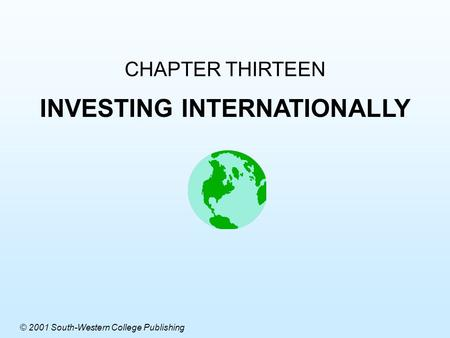 CHAPTER THIRTEEN INVESTING INTERNATIONALLY © 2001 South-Western College Publishing.