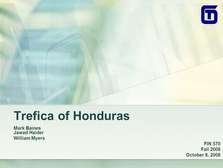 Trefica of Honduras Mark Baines Jawad Haider William Myers FIN 570 Fall 2008 October 8, 2008.
