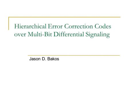 Hierarchical Error Correction Codes over Multi-Bit Differential Signaling Jason D. Bakos.