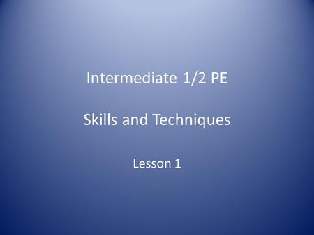 Intermediate 1/2 PE Skills and Techniques Lesson 1.