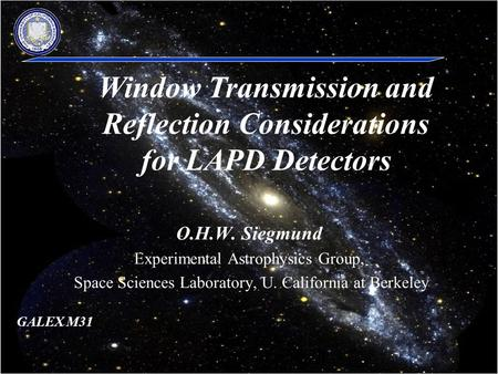 1 ANL LAPD Meeting 10/15/09 O.H.W. Siegmund Experimental Astrophysics Group, Space Sciences Laboratory, U. California at Berkeley Window Transmission and.