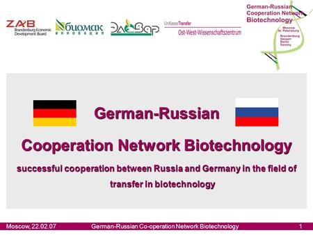 Moscow, 22.02.07German-Russian Co-operation Network Biotechnology1 German-Russian Cooperation Network Biotechnology successful cooperation between Russia.