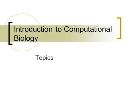 Introduction to Computational Biology Topics. Molecular Data Definition of data  DNA/RNA  Protein  Expression Basics of programming in Matlab  Vectors.