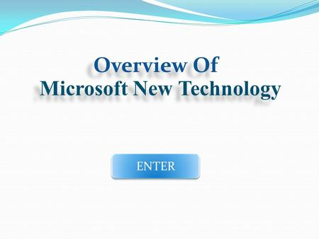 Overview Of Microsoft New Technology ENTER. Processing....