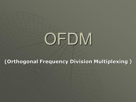 OFDM (Orthogonal Frequency Division Multiplexing )
