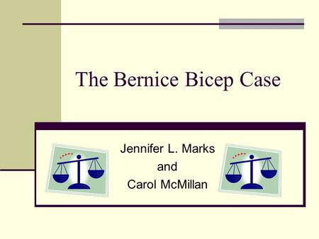 The Bernice Bicep Case Jennifer L. Marks and Carol McMillan.