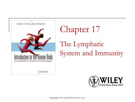 Copyright 2010, John Wiley & Sons, Inc. Chapter 17 The Lymphatic System and Immunity.