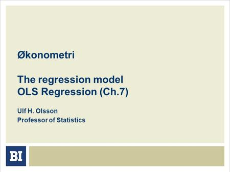 Økonometri The regression model OLS Regression (Ch.7) Ulf H. Olsson Professor of Statistics.
