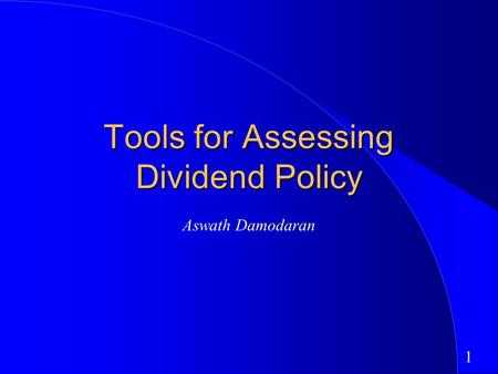 1 Tools for Assessing Dividend Policy Aswath Damodaran.