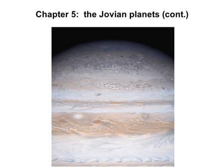 Chapter 5: the Jovian planets (cont.). Saturn Cassini is currently in orbit around Saturn and is continually sending back more data about Saturn and its.