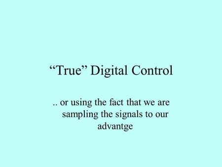 """True"" Digital Control.. or using the fact that we are sampling the signals to our advantge."