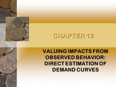 CHAPTER 12 VALUING IMPACTS FROM OBSERVED BEHAVIOR: DIRECT ESTIMATION OF DEMAND CURVES.