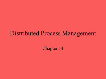 Distributed Process Management Chapter 14. Process Migration Transfer of sufficient amount of the state of a process from one machine to another The process.