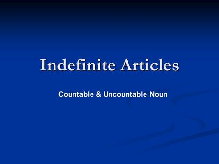 Indefinite Articles Countable & Uncountable Noun.