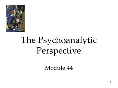 1 The Psychoanalytic Perspective Module 44. 2 Personality The Psychoanalytic Perspective  Exploring the Unconscious  The Neo-Freudian and Psychodynamic.