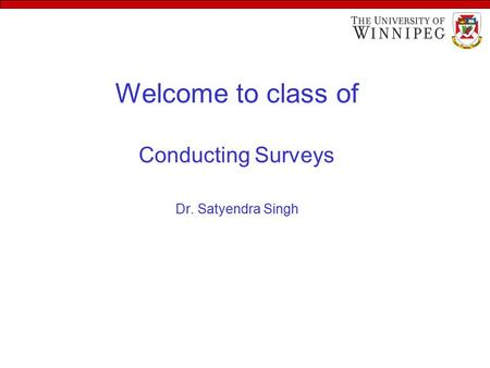 Welcome to class of Conducting Surveys Dr. Satyendra Singh.