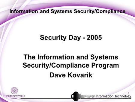 1 Information and Systems Security/Compliance Security Day - 2005 The Information and Systems Security/Compliance Program Dave Kovarik.