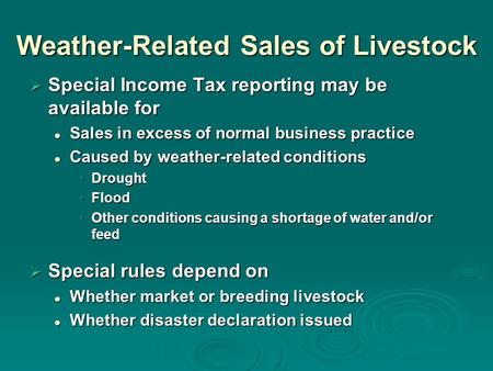 Weather-Related Sales of Livestock  Special Income Tax reporting may be available for Sales in excess of normal business practice Sales in excess of normal.