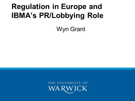 Wyn Grant Regulation in Europe and IBMA's PR/Lobbying Role.
