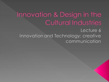 Innovation & Design in the Cultural Industries
