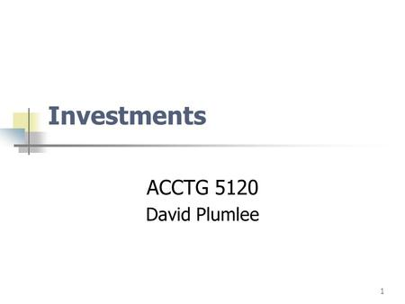 1 Investments ACCTG 5120 David Plumlee. page2 Financial Instruments Any contract that Imposes on a 1st entity on potentially unfavorable terms with 2nd.