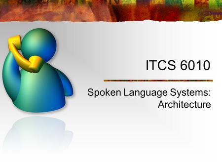 ITCS 6010 Spoken Language Systems: Architecture. Elements of a Spoken Language System Endpointing Feature extraction Recognition Natural language understanding.
